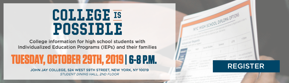College information for high school students with  Individualized Education Programs (IEPs) and their families. tuesday, october 29TH, 2019 | 6-8 p.m.