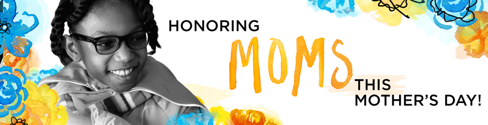 Honoring Moms This Mother's Day